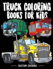 Truck Coloring Books for Kids: Enjoy Trucks Coloring Activity book comes with Amazing illustrations Cover Image