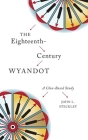 The Eighteenth-Century Wyandot: A Clan-Based Study (Indigenous Studies #13) Cover Image