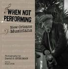 When Not Performing: New Orleans Musicians Cover Image