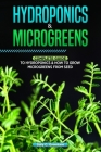 Hydroponics & Microgreens: Complete Guide to Hydroponics & How to Grow Microgreens from Seed Cover Image