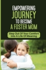 Empowering Journey To Become A Foster Mom: Step Out Of Your Comfort Into A Life Of Meaning: Out Of Foster Care Cover Image