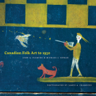 Canadian Folk Art to 1950 Cover Image