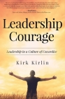 Leadership Courage: Leadership in a Culture of Cowardice Cover Image