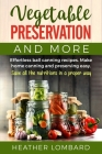 Vegetable Preservation and More: Effortless ball canning recipes. Make home canning and preserving easy. Save all the nutritions in a proper way. Cover Image