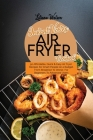 Instant Vortex Air Fryer Cookbook: 50 Affordable, Quick And Easy Air Fryer Recipes for Smart People on a Budget, From Breakfast To Dinner, For Beginne Cover Image