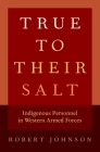 True to Their Salt: Indigenous Personnel in Western Armed Forces Cover Image
