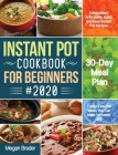 The Complete Instant Pot Cookbook for Beginners #2020: 5-Ingredient Affordable, Quick and Easy Instant Pot Recipes 30-Day Meal Plan Family-Favorite Me Cover Image