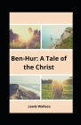 Ben-Hur: A Tale of the Christ Lewis Wallace illustrated Cover Image
