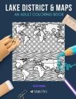 Lake District & Maps: AN ADULT COLORING BOOK: Lake District & Maps - 2 Coloring Books In 1 Cover Image
