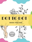 Dot To Dot Books For Kids Ages 4-8: 49 Fun Connect The Dots Books for Kids Age 3, 4, 5, 6, 7, 8 Easy Kids Dot To Dot Books Ages 4-6 3-8 3-5 6-8 (Boys Cover Image