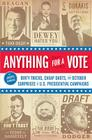 Anything for a Vote: Dirty Tricks, Cheap Shots, and October Surprises in U.S. Presidential Campaigns Cover Image