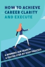 How To Achieve Career Clarity And Execute: A Winning Job Search A Tested Step-By-Step Process: Career Action Plan Cover Image