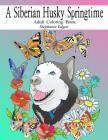 A Siberian Husky Springtime: Adult Coloring Book Cover Image