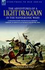 The Adventures of a Light Dragoon in the Napoleonic Wars - A Cavalryman During the Peninsular & Waterloo Campaigns, in Captivity & at the Siege of Bhu Cover Image