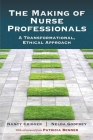 The Making of Nurse Professionals: A Transformational, Ethical Approach Cover Image