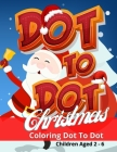 Do To Dot Christmas: A fun coloring and dot to dot activity book for boys and girls aged 2 - 6 Cover Image