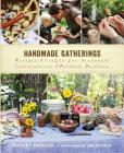 Handmade Gatherings: Recipes & Crafts for Seasonal Celebrations & Potluck Parties Cover Image