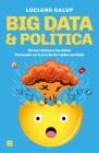 Big data & Política: De los relatos a los datos. Persuadir en la era de las redes sociales Cover Image