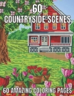 60 countryside scenes 60 amazing coloring pages: An Adult Coloring Book Featuring Amazing 60 Coloring Pages with Beautiful Country Gardens, Cute Farm Cover Image