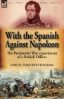 With the Spanish Against Napoleon: the Peninsular War experiences of a British Officer Cover Image