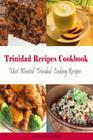 Trinidad Recipes Cookbook: Most Wanted Trinidad Cooking Recipes (Caribbean Recipes) Cover Image