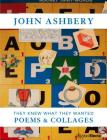 John Ashbery: They Knew What They Wanted: Collages and Poems Cover Image