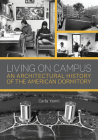 Living on Campus: An Architectural History of the American Dormitory Cover Image