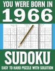You Were Born In 1966: Sudoku Book: Sudoku Puzzle Book For All Puzzle Fans 80 Large Print Sudoku Puzzle & Solutons Cover Image