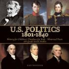 U.S. Politics 1801-1840 - History for Children - Timelines for Kids - Historical Facts - 5th Grade Social Studies Cover Image