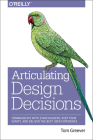 Articulating Design Decisions: Communicate with Stakeholders, Keep Your Sanity, and Deliver the Best User Experience Cover Image