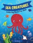 Sea Creatures Coloring Book for Kids: Wonderful Sea Life Underwater Coloring Book For Kids Boys and Girls Ages 4-8 Ocean Animals Underwater Marine Lif Cover Image