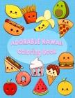 Adorable Kawaii Coloring Book: Kawaii Sweet Treats Coloring Book For Kids: Cute Dessert, Cupcake, Donut, Candy, Ice Cream, Chocolate, Food, Fruits Ea Cover Image
