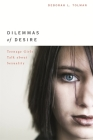 Dilemmas of Desire: Teenage Girls Talk about Sexuality Cover Image