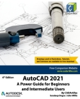 AutoCAD 2021: A Power Guide for Beginners and Intermediate Users Cover Image