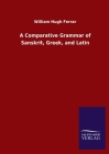A Comparative Grammar of Sanskrit, Greek, and Latin Cover Image