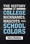 The History of College Nicknames, Mascots and School Colors Cover Image