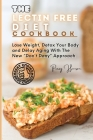 The Lectin Free Diet Cookbook: Simple, Fast and Extremely Healthy Recipes You Can Make Anytime! Cover Image