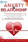 Anxiety in Relationship: A Step-by-Step Therapy for Couples to Overcome Anxiety, Insecurity, Fear of Abandonment, Jealousy, Attachment, and Con Cover Image