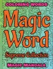 MAGIC WORD - Supreme Collection - Coloring Book: Coloring Words - 200 Weird Words - 200 Weird Pictures - 200% FUN - Great Coloring Book Cover Image