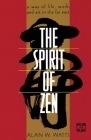 The Spirit of Zen: A Way of Life, Work, and Art in the Far East (Wisdom of the East) Cover Image