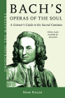 Bach's Operas of the Soul: A Listener's Guide to the Sacred Cantatas (Unlocking the Masters #32) Cover Image