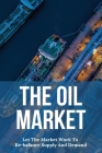 The Oil Market: Let The Market Work to Re-balance Supply and Demand: The Industries Oil And Gas Cover Image