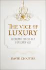 Vice of Luxury: Economic Excess in a Consumer Age (Moral Traditions) Cover Image
