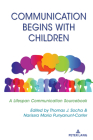 Communication Begins with Children: A Lifespan Communication Sourcebook Cover Image