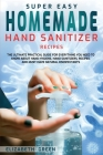Super Easy Homemade Hand Sanitizer Recipes: The Ultimate Practical Guide for Everything You Need to Know About Hand Hygiene, Hand Sanitizers, Recipes, Cover Image