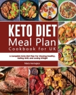Keto Diet Meal Plan Cookbook for UK: A Complete Keto Diet Plan For Staying Healthy, Eating Well, and Losing Weight Cover Image