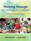 Thinking Through Project-Based Learning: Guiding Deeper Inquiry Cover Image