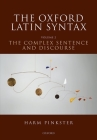 The Oxford Latin Syntax: Volume II: The Complex Sentence and Discourse Cover Image