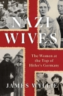 Nazi Wives: The Women at the Top of Hitler's Germany Cover Image