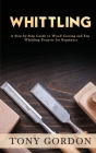 Whittling: A Step-by-Step Guide to Wood Carving and Fun Whittling Projects for Beginners Cover Image